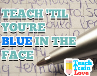 Teach 'Til You're Blue in the Face