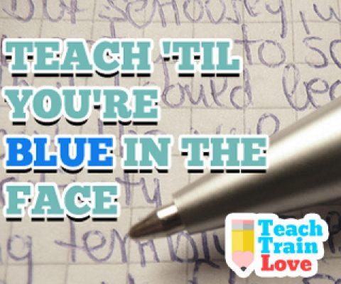 Teach 'Til You're Blue in the Face
