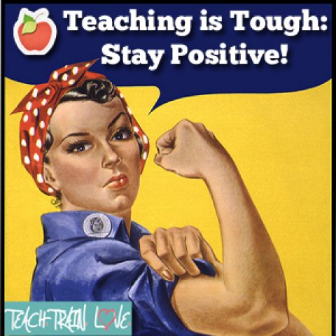 Teaching is Tough:  Stay Positive!