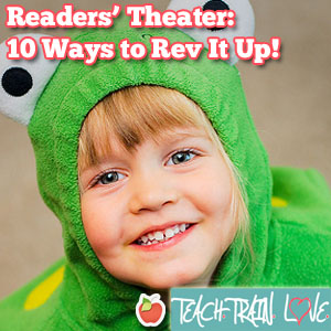 Readers' Theater:  10 Ways to Rev It Up!