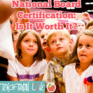 National Board Certification:  Is It Worth It?