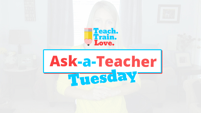 Ask-a-Teacher Tuesday! {Video Blog}