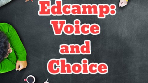 Edcamp:  Voice and Choice